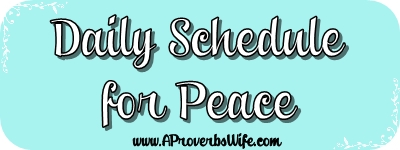 Daily Schedule for Peace | AProverbsWife.com