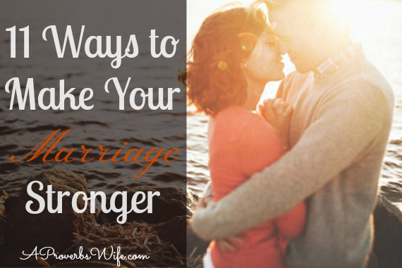 11 Ways to Make Your Marriage Stronger