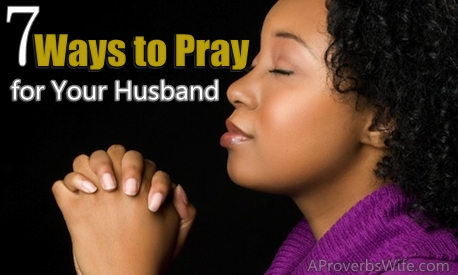 7 Ways to Pray for Your Husband