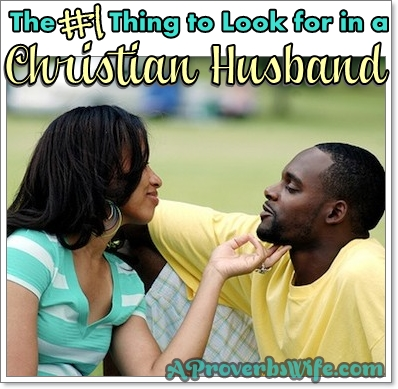 The #1 Thing To Look for in a Christian Husband | AProverbsWife.com