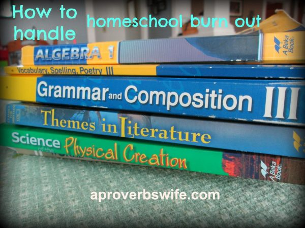 How to Handle Homeschool Burnout - AProverbsWife.com
