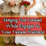 Staying God Focused While Engaged
