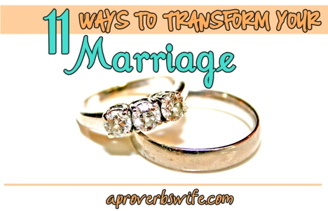 11 Ways to Transform Your Marriage - AProverbsWife.com