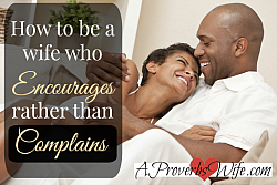 How to be a wife who Encourages rather than Complains 250x250