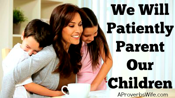 We Will Patiently Parent Our Children