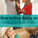 How to Stop Being An Angry Wife and Mom
