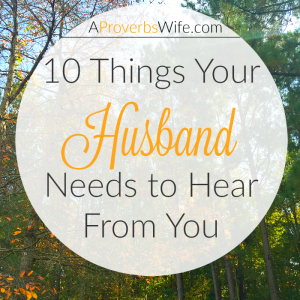 10 Things Your Husband Needs to Hear From You