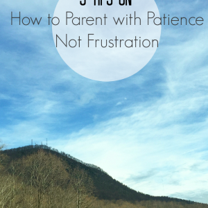 How to Parent With Patience Not Frustration