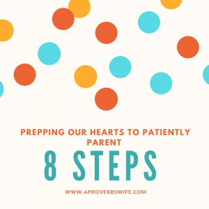 PREPPING OUR HEARTS TO PATIENTLY PARENT