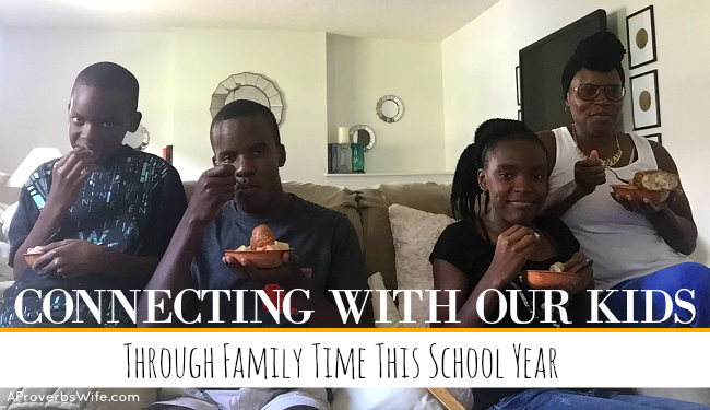 Connecting With Our Kids Through Family Time This School Year