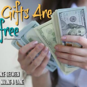 Your Gifts Are Not Free